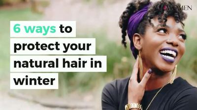 6 ways to protect your natural hair in winter
