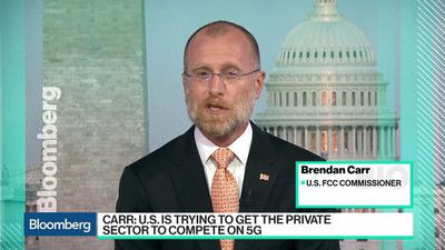 Bloomberg Technology - FCC Trying to Get Regulatory Playing Field Right for 5G, Commissioner Carr Says