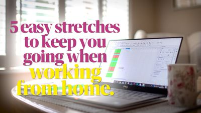 Five easy stretches to keep you going when working from home