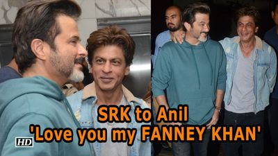 I love you my FANNEY KHAN- Shah rukh to Anil Kapoor