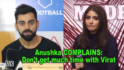 Anushka COMPLAINS: Dont get much time to spend with Virat