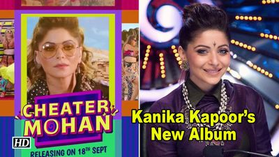 CHEATER MOHAN Out Today| Kanika Kapoors New Album