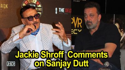 Jackie Shroff on Sanjay Dutt as an actor