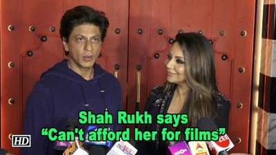 Shah Rukh on wife Gauri- Can't afford her for films
