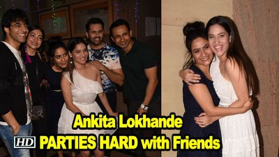 Ankita Lokhande PARTIES HARD with Friends