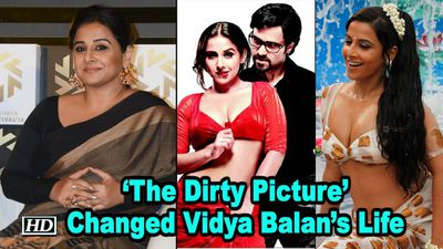 The Dirty Picture Changed Vidya Balans Life Forever