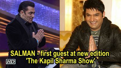 Salman Khan to be first guest at new edition 'The Kapil Sharma Show'