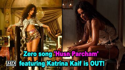 Zero song 'Husn Parcham' featuring Katrina Kaif is OUT!