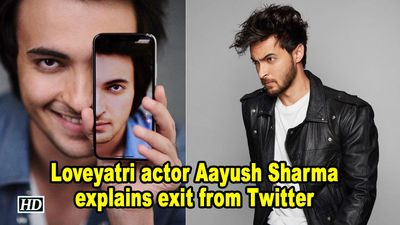 Loveyatri actor Aayush Sharma explains exit from Twitter