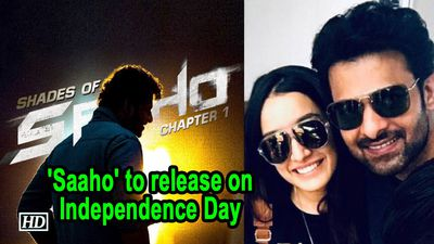 Prabhas- Shraddha starrer 'Saaho' to release on Independence Day