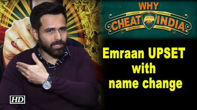 Emraan Hashmi UPSET with name change WHY CHEAT INDIA