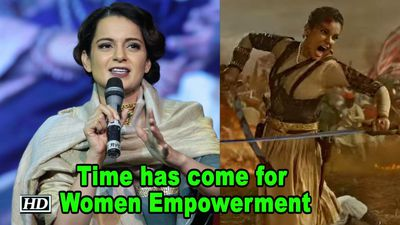 Time has come for Women Empowerment: Kangana | Manikarnika:The Queen..