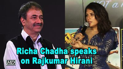 Richa Chadha speaks on Rajkumar Hirani