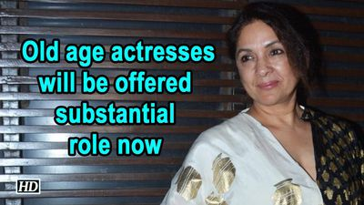 Old age actresses will be offered substantial role now : Neena Gupta