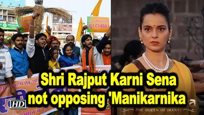 We are not opposing 'Manikarnika': Shri Rajput Karni Sena