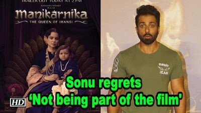Sonu Sood says Not being part of 'Manikarnika...' will always bother me