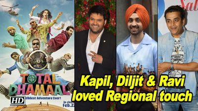 Kapil Diljit Ravi loved Regional touch in TOTAL DHAMAAL Trailer