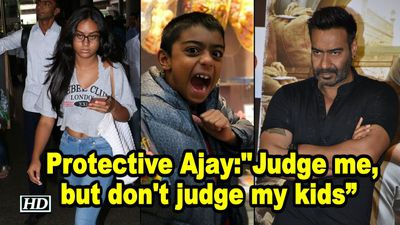 Protective Ajay Devgn says Judge me but dont judge my kids