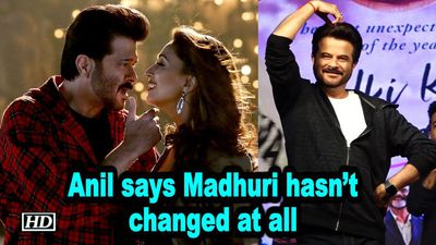 Madhuri hasnt changed at all Anil Kapoor