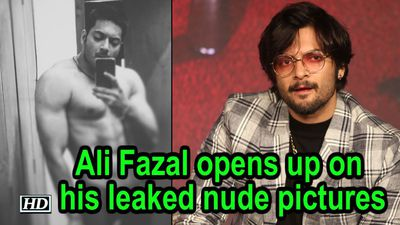 Ali Fazal opens up on his leaked nude pictures