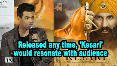 Released any time Kesari would resonate with audience Karan Johar