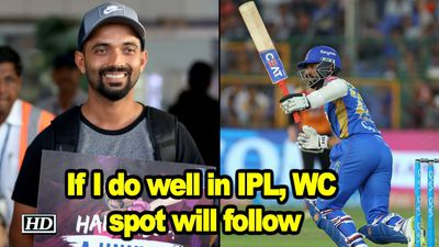 If I do well in IPL WC spot will follow Rahane