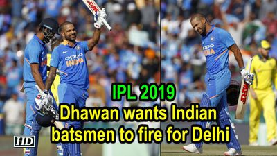 IPL Dhawan wants Indian batsmen to fire for Delhi