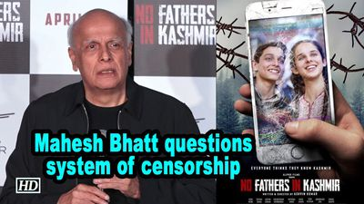 No Fathers In Kashmir Mahesh Bhatt questions system of censorship