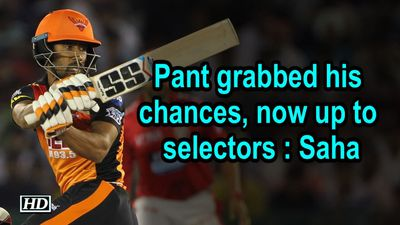 Pant grabbed his chances now up to selectors Saha