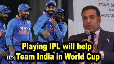 Playing IPL will help Team India in World Cup says Laxman