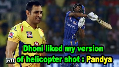 IPL 2019 Dhoni liked my version of helicopter shot Pandya