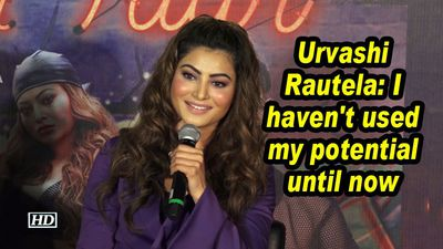 Urvashi rautela i havent used my potential until now