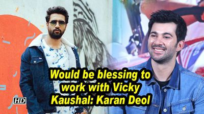 Would be blessing to work with vicky kaushal karan deol