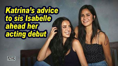Katrina's advice to sis Isabelle ahead her acting debut