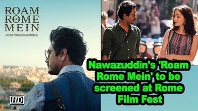 Nawazuddins roam rome mein to be screened at rome film fest