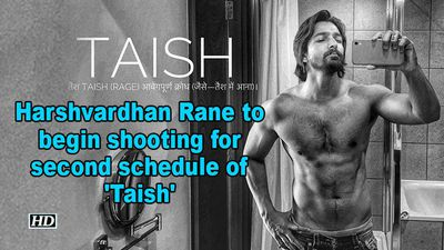 Harshvardhan rane to begin shooting for second schedule of taish
