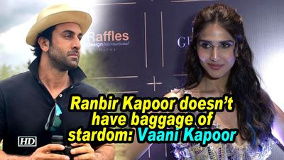 Ranbir kapoor doesnt have baggage of stardom vaani kapoor