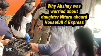 Why akshay was worried about daughter nitara aboard housefull 4 express