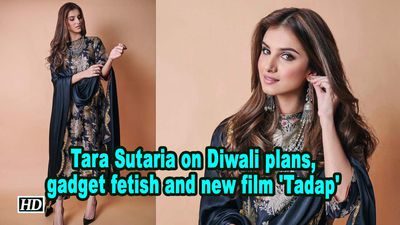 Tara sutaria on diwali plans gadget fetish and new film tadap
