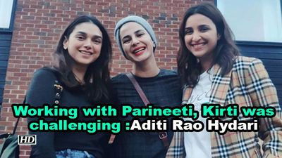 Working with Parineeti, Kirti in 'The Girl On The Train' remake was challenging : Aditi Rao Hydari