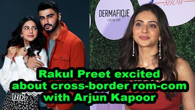 Rakul preet excited about crossborder romcom with arjun kapoor