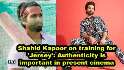 Shahid on training for jersey authenticity to role is important in present cinema