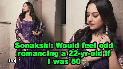 Sonakshi would feel odd romancing a 22 yr old if i was 50