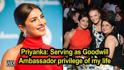 Priyanka serving as goodwill ambassador privilege of my life