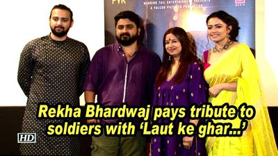 Rekha bhardwaj pays tribute to soldiers with laut ke ghar