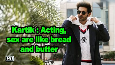Kartik aaryan acting sex are like bread and butter