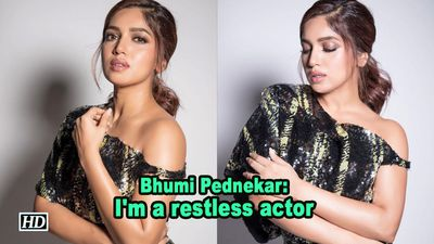 Bhumi pednekar im a restless actor
