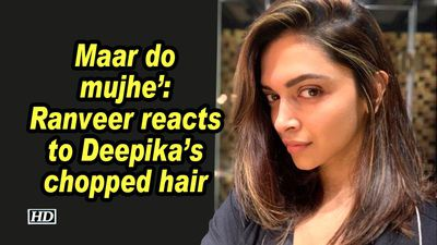 Maar do mujhe ranveer reacts to deepikas chopped hair