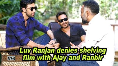 Luv ranjan denies shelving film with ajay and ranbir
