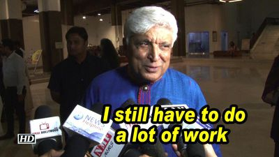 Javed akhtar i still have to do a lot of work